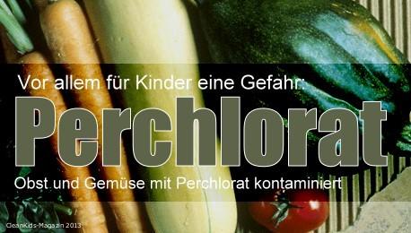 Vor allem für Kinder eine Gefahr: Obst und Gemüse mit Perchlorat kontaminiert