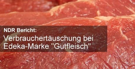 """NDR Bericht: Verbrauchertäuschung bei Edeka-Marke """"Gutfleisch"""""""