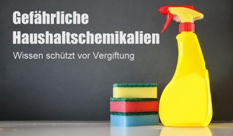 Gefährliche Haushaltschemikalien - Wissen schützt vor Vergiftung