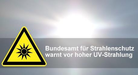 Bundesamt für Strahlenschutz warnt vor hoher UV Strahlung